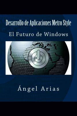Desarrollo de Aplicaciones Metro Style, Ángel Arias