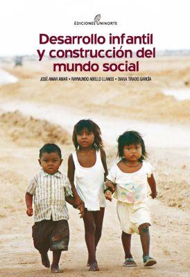 Desarrollo infantil y construcción del mundo social, José Amar Amar, Diana Tirado García, Raymundo Abello Llanos