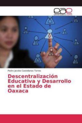 Descentralización Educativa y Desarrollo en el Estado de Oaxaca, Pedro Jacobo Castellanos Torres
