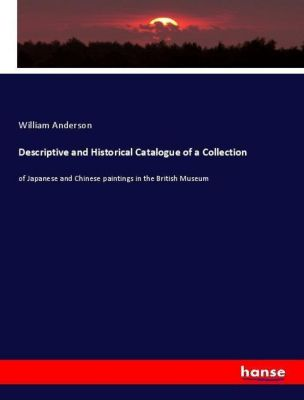 Descriptive and Historical Catalogue of a Collection, William Anderson