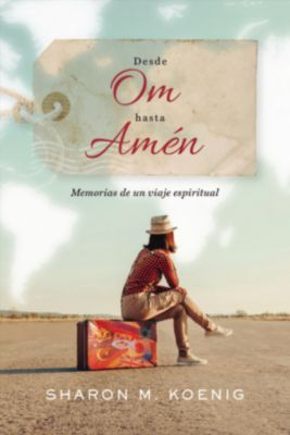 Desde Om hasta Amén, Sharon M. Koenig