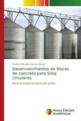 Desenvolvimentos de blocos de concreto para Silos circulares, Kuelson Rândello Dantas Maciel