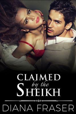 Desert Kings: Claimed by the Sheikh, Diana Fraser