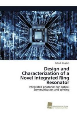 Design and Characterization of a Novel Integrated Ring Resonator - Patrick Steglich |
