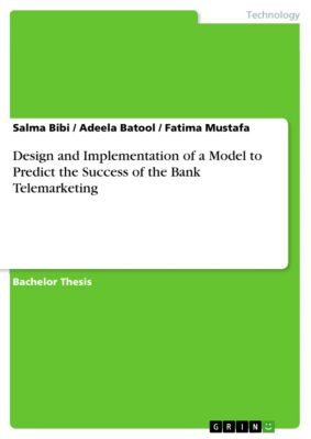 Design and Implementation of a Model to Predict the Success of the Bank Telemarketing, Adeela Batool, Fatima Mustafa, Salma Bibi