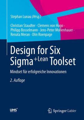 Design for Six Sigma+Lean Toolset, Christian Staudter, Clemens von Hugo, Philipp Bosselmann, Jens-Peter Mollenhauer, Renata Meran, Olin Roenpage