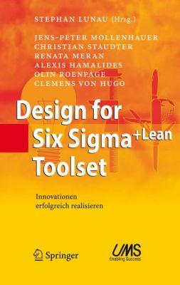 Design for Six Sigma+Lean Toolset, Olin Roenpage, Renata Meran, Christian Staudter, Jens-Peter Mollenhauer, Alexis Hamalides, Clemens von Hugo