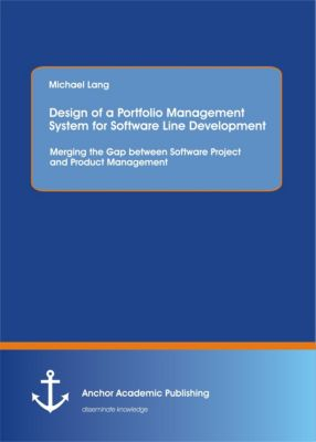 Design of a Portfolio Management System for Software Line Development: Merging the Gap between Software Project and Product Management, Michael Lang