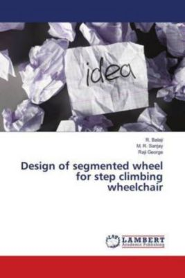 Design of segmented wheel for step climbing wheelchair, R. Balaji, M. R. Sanjay, Raji George