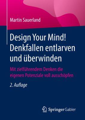 Design Your Mind! Denkfallen entlarven und überwinden, Martin Sauerland