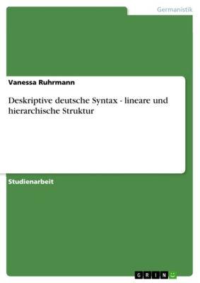 Deskriptive deutsche Syntax - lineare und hierarchische Struktur, Vanessa Ruhrmann