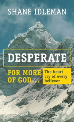 Desperate for More of God: The Heart Cry of Every Believer, Shane Idleman