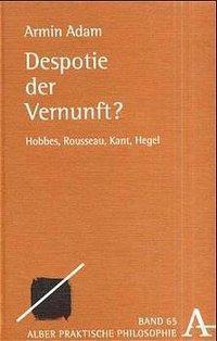 Despotie der Vernunft?, Armin Adam