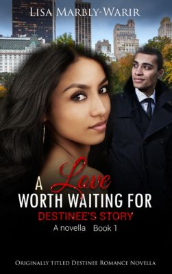 Destinee Romance Series: A Love Worth Waiting For-Destinee's Story a Novella Book 1, Lisa Marbly-Warir