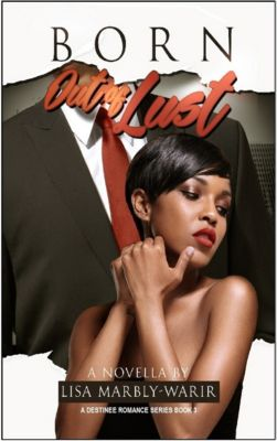 Destinee Romance Series: Born Out of Lust a Destinee Romance series Book 3, Lisa Marbly-Warir