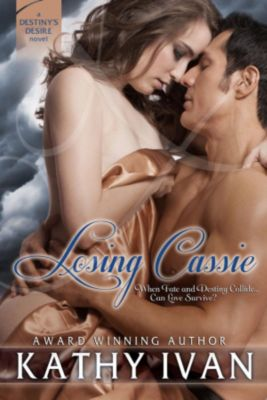Destiny's Desire Series: Losing Cassie (Destiny's Desire Series, #2), Kathy Ivan