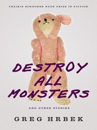 Destroy All Monsters, and Other Stories, Greg Hrbek