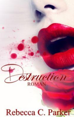 Destruction (Erotik Thriller), Rebecca C. Parker, Rebecca C. Parker