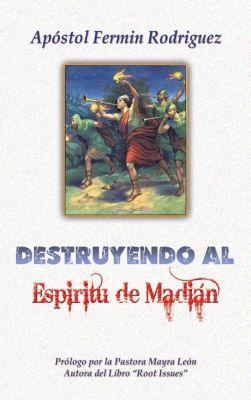 Destruyendo Al Espíritu De Madián, Por el Apóstol Fermín Rodríguez