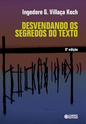 Desvendando os segredos do texto, Ingedore G. Villaça Koch