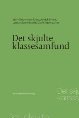 Det skjulte klassesamfund, Annick Prieur, Stine Thidemann Faber, Jakob Skjott-Larsen, Lennart Rosenlund