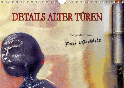 DETAILS ALTER TÜREN (Wandkalender 2019 DIN A4 quer), Peter Wachholz