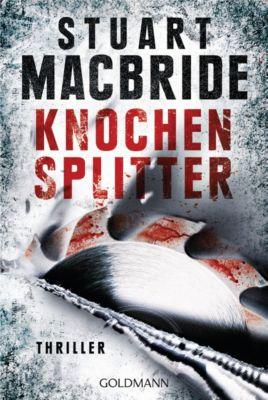 Detective Sergeant Logan McRae Band 7: Knochensplitter, Stuart MacBride