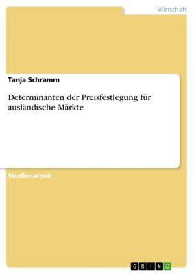 Determinanten der Preisfestlegung für ausländische Märkte, Tanja Schramm