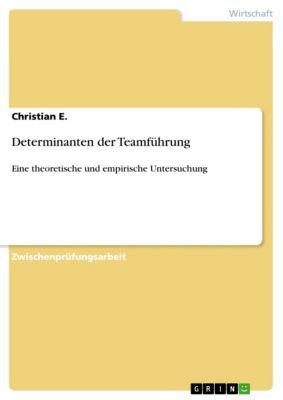 Determinanten der Teamführung, Christian E.