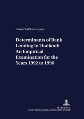 Determinants of Bank Lending in Thailand: An Empirical Examination for the Years 1992 to 1996, Chodechai Suwanaporn