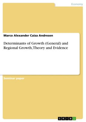 Determinants of Growth (General) and Regional Growth, Theory and Evidence, Marco Alexander Caiza Andresen