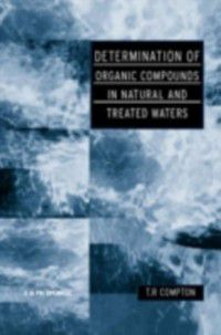 Determination of Organic Compounds in Natural and Treated Waters, T R Crompton
