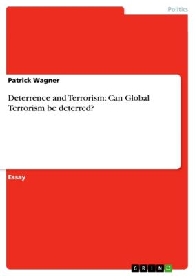 Deterrence and Terrorism: Can Global Terrorism be deterred?, Patrick Wagner