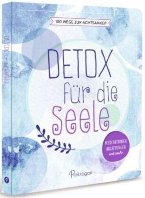 Detox für die Seele - 100 Wege zur Achtsamkeit - Iris Warkus |