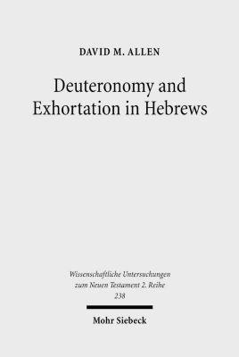 Deuteronomy and Exhortation in Hebrews, David M. Allen