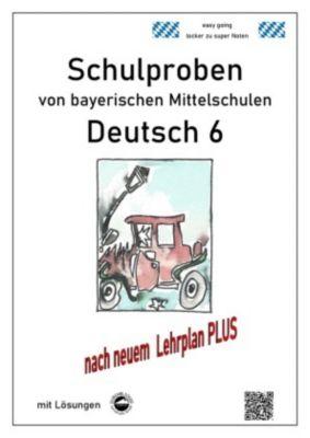 Deutsch 6, Schulproben von bayerischen Mittelschulen mit Lösungen nach neuem LehrplanPLUS - Monika Arndt pdf epub