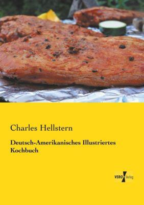 Deutsch-Amerikanisches Illustriertes Kochbuch - Charles Hellstern pdf epub