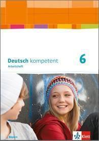 deutsch.kompetent, Ausgabe für Bayern: 6. Klasse, Arbeitsheft mit Lösungen