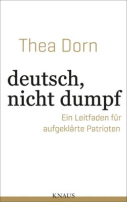 Deutsch, nicht dumpf, Thea Dorn