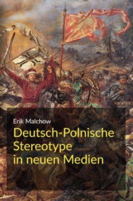 Deutsch-Polnische Stereotype in neuen Medien, Erik Malchow