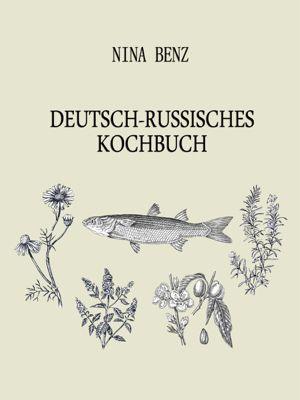 Deutsch-Russisches Kochbuch, Nina Benz