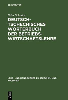Deutsch-tschechisches Wörterbuch der Betriebswirtschaftslehre, Peter Schmidt
