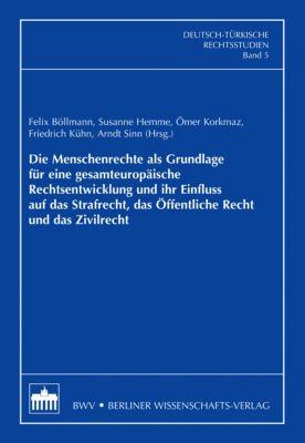 Deutsch-Türkische Rechtsstudien: Die Menschenrechte als Grundlage für eine gesamteuropäische Rechtsentwicklung und ihr Einfluss auf das Strafrecht, das Öffentliche Recht und das Zivilrecht