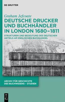 Deutsche Drucker und Buchhändler in London 1680-1811, Graham Jefcoate