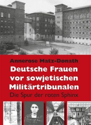 Deutsche Frauen vor sowjetischen Militärtribunalen, Annerose Matz-Donath