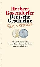 Deutsche Geschichte: Bd.6 Friedrich der Große, Maria Theresia und das Ende des Alten Reiches