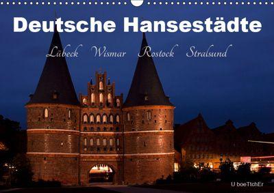Deutsche Hansestädte - Lübeck Wismar Rostock Stralsund (Wandkalender 2019 DIN A3 quer), U. Boettcher