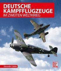 Deutsche Kampfflugzeuge im Zweiten Weltkrieg - Alexander Lüdeke |