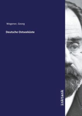 Deutsche Ostseeküste - Georg Wegener |