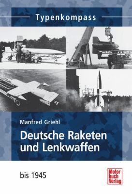 Deutsche Raketen und Lenkwaffen - Manfred Griehl |